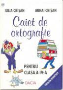 Caiet De Ortografie - Pentru Clasa A Iv-a, Editia A Ii-a - Crisan Iulia, Crisan Mihai