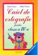 Caiet De Ortografie - Pentru Clasa A Iv-a - Crisan Iulia, Crisan Mihai