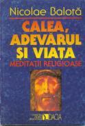 Calea, Adevarul si Viata - Balota Nicolae