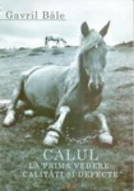 Calul La Prima Vedere: Calitati si Defecte - Gavril Bale