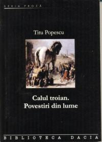 Calul Troian. Povestiri Din Lume. - Popescu Titu