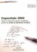 Capacitate 2002 - Teste si Indrumari Pentru Pregatirea Probei De Limba si Literatura Romana - Octavian S.