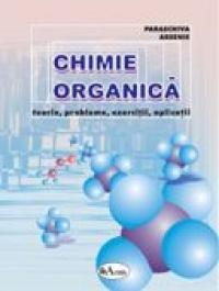 Chimie Organica - Teorie, Probleme, Exercitii, Aplicatii  - Paraschiva Arsene, Cecilia Marinescu