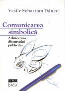 Comunicarea Simbolica - Arhitectura Discursului Publicitar - Dancu Vasile Sebastian