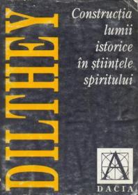 Constructia Lumii Istorice In Stiintele Spiritului - Dilthey Wilhelm
