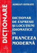 Dictionar De Expresii si Locutiuni Idiomatice In Franceza Moderna - Istrate Adrian