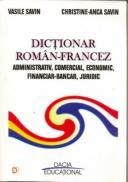Dictionar Roman-francez - Administrativ, Comercial, Economic, Financiar-bancar, Juridic - Savin Vasile, Savin Christine-anca