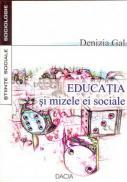 Educatia si Mizele Ei Sociale - Gal Denizia