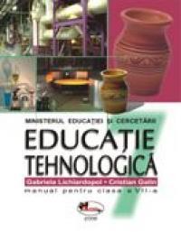 Educatie Tehnologica. Manual Pentru Clasa A Vii-a  - Gabriela Lichiardopol, Cristian Galin