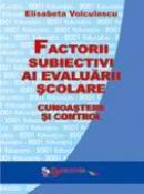 Factorii Subiectivi Ai Evaluarii Scolare. Cunoastere si Control  - Conf. Univ. Dr. Elisabeta Voiculescu