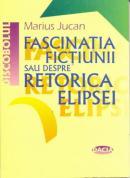 Fascinatia Fictiunii Sau Despre Retorica Elipsei - Jucan Marius
