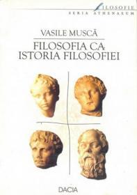 Filosofie Ca Istoriea Filosofiei - Musca Vasile