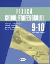 Fizica. Ghidul Profesorului - Clasele Ix-x  - Gabriela Lichiardopol, Dorina Dragomir, Marioara Leordeanu, Sorin Bercea