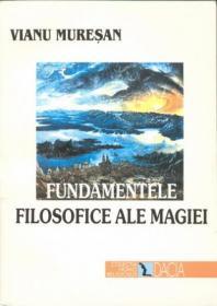 Fundamentele Filosofice Ale Magiei - Muresan Vianu