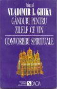 Ganduri Pt. Zilele Ce Vin. Convorbiri Spirituale - Ghika Vladimir I.