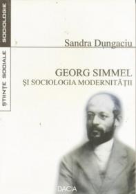 Georg Simmel si Sociologia Modernitatii - Dungaciu Sandra