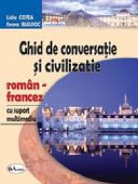 Ghid De Conversatie si Civilizatie Roman-francez, Cu Suport Multimedia  - Lidia Cotea, Ileana Busuioc