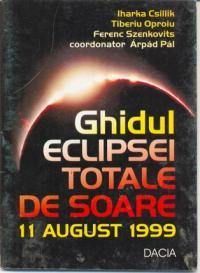Ghidul Eclipsei Totale De Soare 11 August 1999 - Csillik Iharka, Oproiu Tiberiu, Szenkovits Ferenc