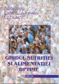 Ghidul Nutritiei si Alimentatiei Optime - Simu Dana, Roman Gabriela, Szilagy I.