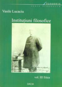 Institutiuni Filosofice, Vol. I, Logica - Lucaciu Vasile