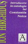 Introducere In Ontologia Lui Constantin Noica - Hirghidus Ion