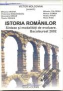 Istoria Romanilor- Sinteze si Modalitati De Evaluare. Bacalaureat 2002 - Moldovan Victor, si Altii