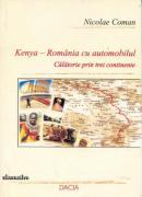 Kenya- Romania Cu Automobilul, Calatorie Prin Trei Continente - Coman Nicolae