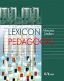 Lexicon Pedagogic  - Prof. Univ. Dr. Mircea Stefan