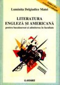Literatura Engleza si Americana Pentru Bacalaureat si Admitere In Facultate  - Luminita Degiudice Matei