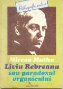 Liviu Rebreanu Sau Paradoxul Organicului - Muthu Mircea