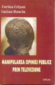 Manipularea Opiniei Publice Prin Televiziune - Crisan Corina, Danciu Lucian