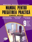 Manual Pentru Pregatirea Practica, Domeniul Mecanic. Clasa A Ix-a  - Gabriela Lichiardopol, Iuliana Mustata, Eugenia Adriana Ghita, Viorel Ghita