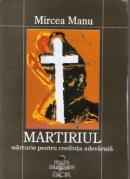 Martiriul - Marturie Pentru Credinta Adevarata - Mircea Manu