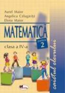 Matematica. Caietul Elevului. Partea A Ii-a  - Aurel Maior, Elena Maior, A. Calugarita