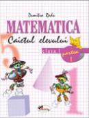Matematica. Caietul Elevului. Partea I-a  - Dumitra Radu