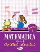 Matematica. Caietul Elevului. Partea I-a  - Rodica Chiran