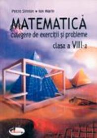 Matematica. Culegere De Exercitii si Probleme - Clasa A Viii-a  - Petre Simion, Ion Marin