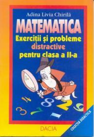 Matematica - Exercitii si Probleme Distractive Pentru Clasa A Ii-a - Chirila Adina Livia
