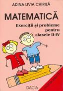 Matematica, Exercitii si Probleme Pt. Clasele Ii-iv - Chirila Adina Livia