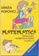 Matematica - Pentru Elevi, Invatatori si Parinti, Clasele I-ii. - Popovici Lenuta