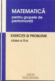 Matematica Pentru Grupele De Performanta, Exercitii si Probleme, Clasa A X-a - Musuroia Nicolae, Boroica Gheorghe, si Altii