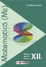 Matematica (m2). Manual Pentru Clasa A Xii-a  - Ilie Petre Iambor