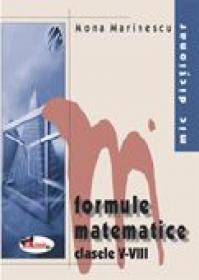Mic Dictionar De Formule Matematice. Clasele V-viii  - Mona Marinescu