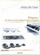 Pitagora. si Cateva Eseuri Despre Autor si Opera - Ungur Adrian Alin