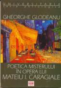 Poetica Misterului In Opera Lui Mateiu I. Caragiale - Glodeanu Gheorghe