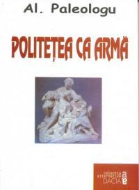 Politetea Ca Arma - Paleologu Al.