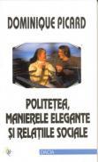 Politetea, Manierele Elegante si Relatiile Sociale - Picard Dominique