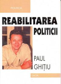Reabilitarea Politicii - Ghitiu Paul