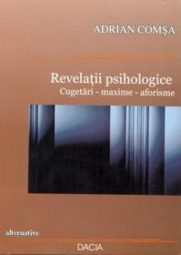Revelatii Psihologice. Cugetari - Maxime - Aforisme - Comsa Adrian