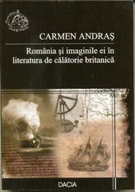 Romania si Imaginile Ei In Literatura De Calatorie Britanica - Andras Carmen